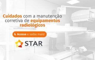 Cuidados com a manutenção corretiva de equipamentos radiológicos | STAR Telerradiologia 1