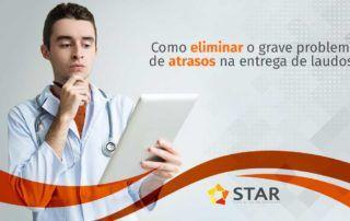 Como eliminar o grave problema de atrasos na entrega de laudos? | STAR Telerradiologia