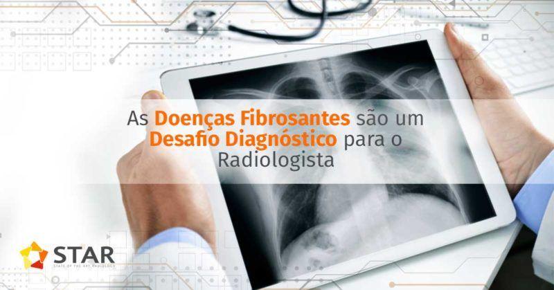 As Doenças Fibrosantes são um Desafio Diagnóstico para o Radiologista | STAR Telerradiologia