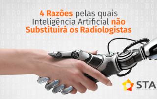 4 Razões pelas quais Inteligência Artificial não Substituirá os Radiologistas | STAR Telerradiologia 1