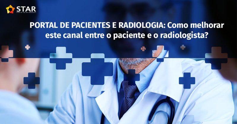 Portal de pacientes e radiologia: como melhorar este canal entre o paciente e o radiologista? | STAR Telerradiologia 2