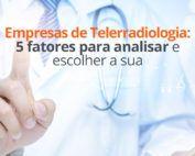 Empresas de Telerradiologia: 5 fatores para analisar e escolher a sua
